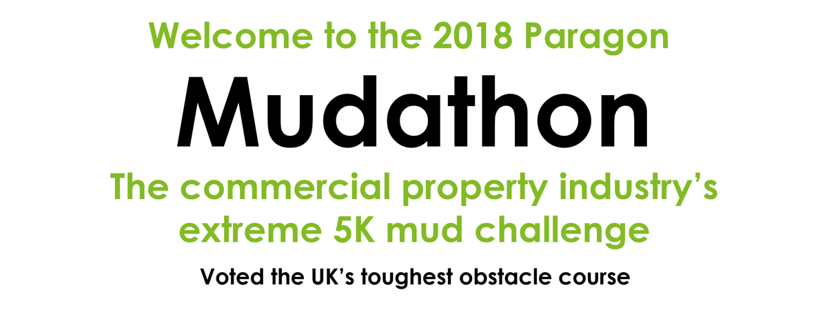 Welcome to 2018 Paragon Mudathon. The commercial property industry's extreme 5k mud challenge. Voted the UK's toughest obstacle course